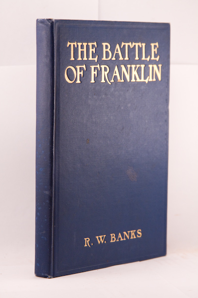THE BATTLE OF FRANKLIN, NOVEMBER 30, 1864: THE BLOODIEST ENGAGEMENT OF THE WAR BETWEEN THE STATES. R. W. Banks.