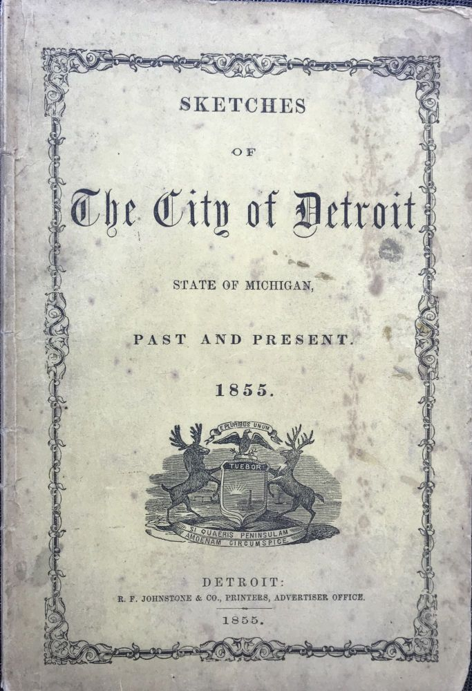 SKETCHES OF THE CITY OF DETROIT, STATE OF MICHIGAN, PAST AND PRESENT, 1855. Robert E. Roberts.