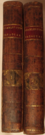 THE HISTORY OF PARAGUAY; CONTAINING AMONGST MANY OTHER NEW, CURIOUS, AND INTERESTING PARTICULARS OF THAT COUNTRY, A FULL AND AUTHENTIC ACCOUNT OF THE ESTABLISHMENTS FORMED THERE BY THE JESUITS, FROM AMONG THE SAVAGE NATIVES, IN THE VERY CENTRE OF BARBARISM: ESTABLISHMENTS ALLOWED TO HAVE REALIZED THE SUBLIME IDEAS OF FENELON, SIR THOMAS MORE, AND PLATO. P. Francois-Xavier Charlevoix.
