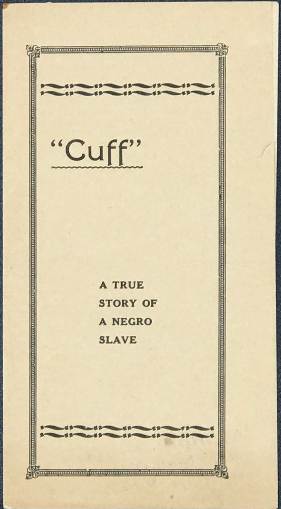 """""""CUFF"""": A TRUE STORY OF A NEGRO SLAVE [cover title]."""