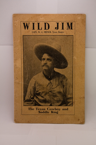 WILD JIM: CAPT. W. J. FRENCH, TEXAS RANGER; THE TEXAS COWBOY & SADDLE KING. W. J. French.
