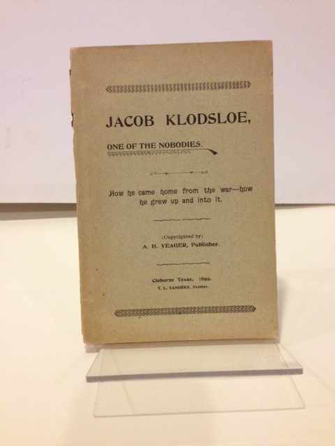 JACOB KLODSLOE, ONE OF THE NOBODIES: HOW HE CAME HOME FROM THE WAR, HOW HE GREW UP AND INTO IT. [cover title]. Jacob Klodsloe, Abraham Hoss Yeager.