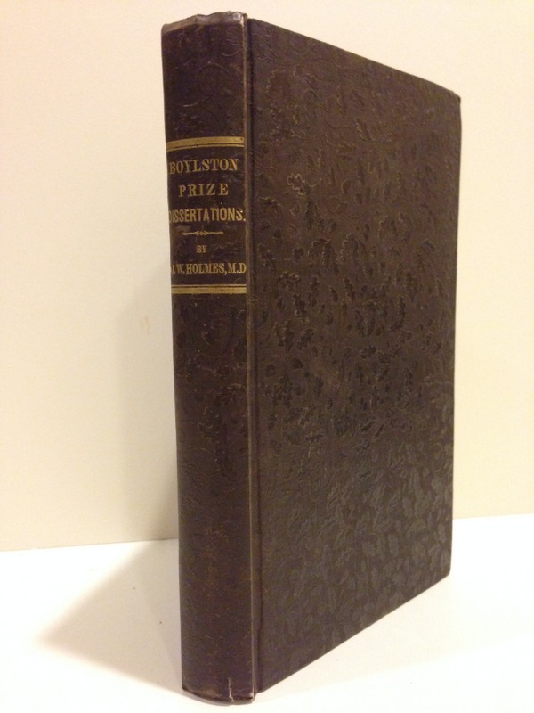 BOYLSTON PRIZE DISSERTATIONS FOR THE YEARS 1836 AND 1837. Oliver Wendell Holmes.