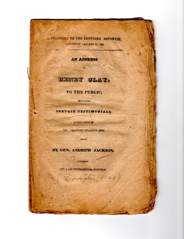 AN ADDRESS TO THE PUBLIC, CONTAINING CERTAIN TESTIMONIALS, IN REFUTATION OF THE CHARGES AGAINST HIM, MADE BY GEN. ANDREW JACKSON, TOUCHING THE LAST PRESIDENTIAL ELECTION. Henry Clay.