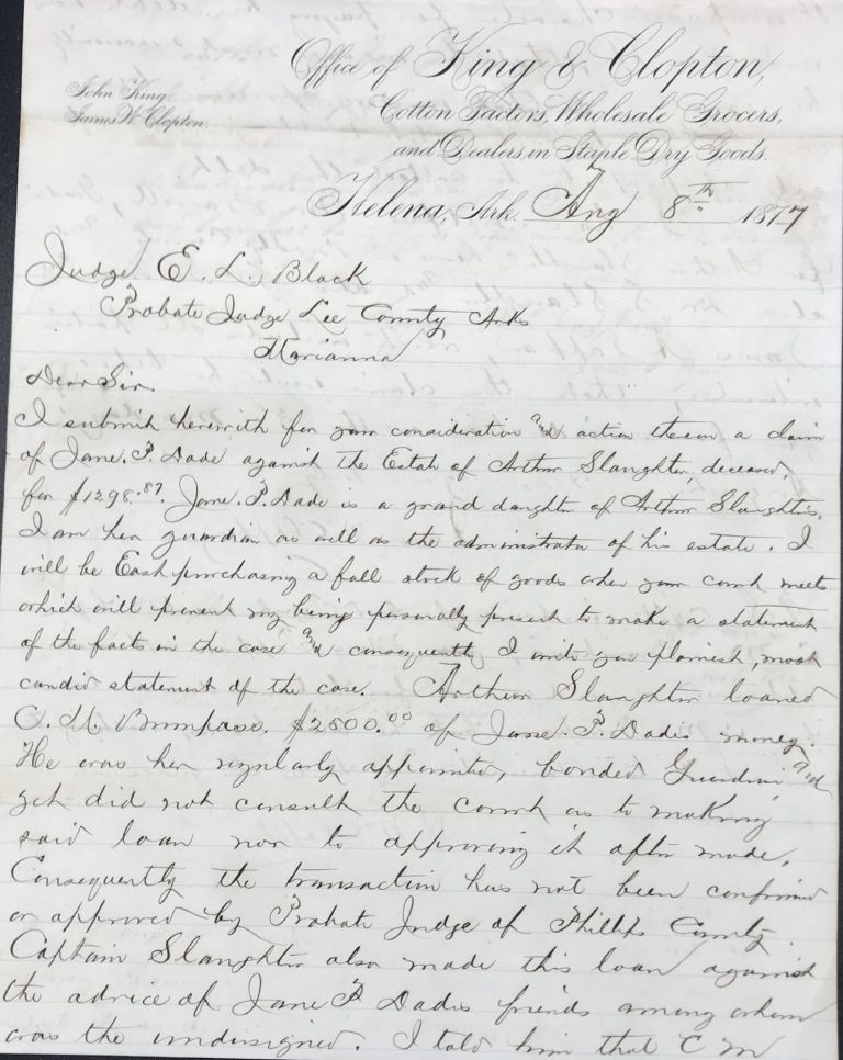 Making a claim for a payment of a debt in an autograph letter, signed 8 August 1877, from Helena, Arkansas, on hie King & Clopton letterhead, to Judge E.L. Black, Probate Judge for Lee County, Marianna, Arkansas. James W. CLOPTON.