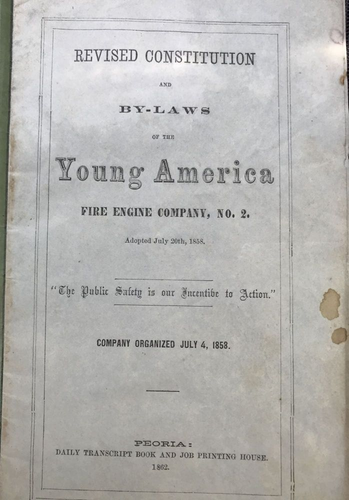 "Revised Constitution and By-Laws of the Young America Fire Engine Company, No. 2, Adopted July 20th, 1858. ""The Public Safety is our Incentive to Action."" Company organized July 4, 1858. Fire Fighting."