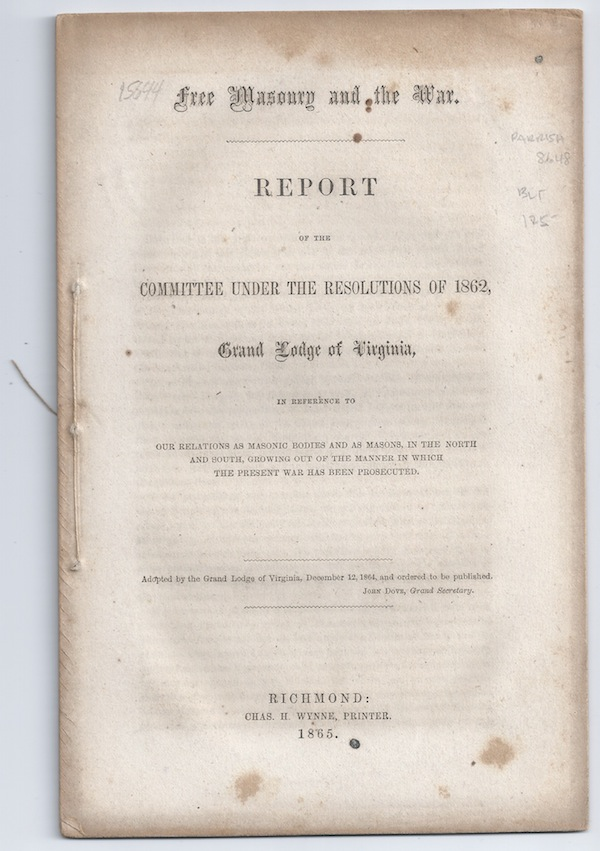 Free Masonry and the War: Report of the Committee under the Resolutions of 1862, Grand Lodge of Virginia, in Reference to Our Relations as Masonic Bodies and as Masons, in the North and South, Growing Out of the Manner in which the Present War Has Been Prosecuted.