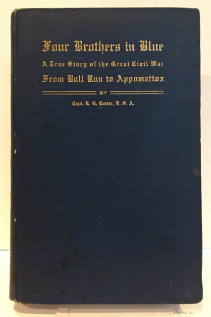 Four Brothers in Blue; or, Sunshine and Shadows of the War of the Rebellion: A True Story of the Great Civil War from Bull Run to Appomattox. Captain Robert G. CARTER.