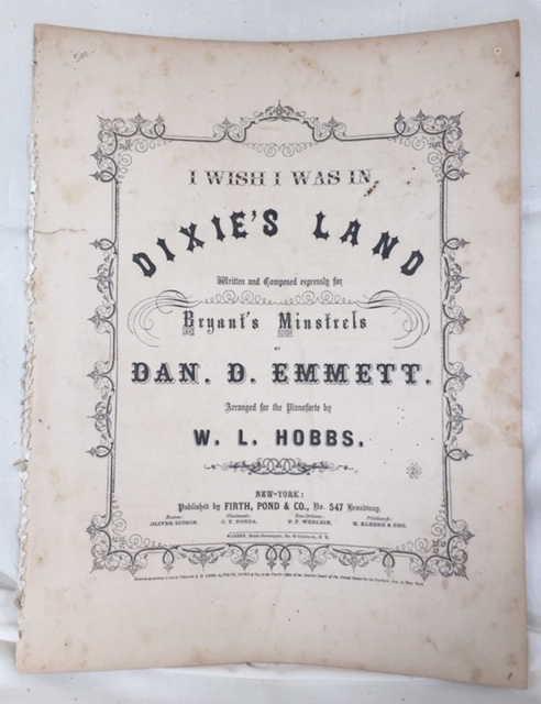 I Wish I Was in Dixie's Land. Written and composed expressly for Bryant's Minstrels. Arranged for the pianoforte by W.L. Hobbs. Dan D. EMMETT.