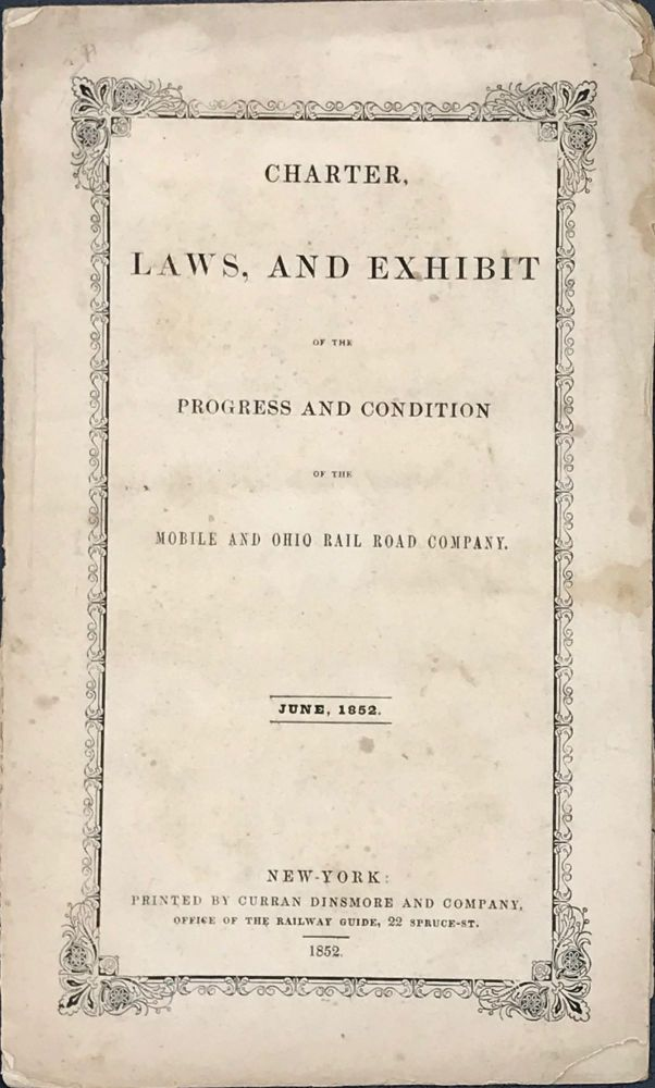 Charter, Laws, and Exhibit of the Progress and Condition of the Mobile and Ohio Rail Road Company. June, 1852.