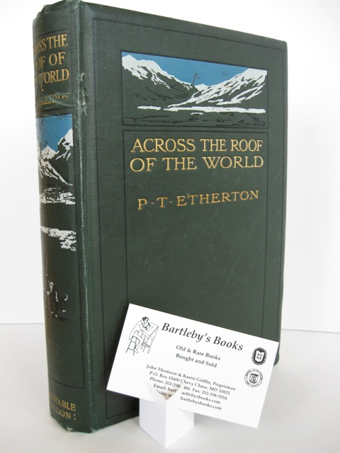 Across the Roof of the World: A Record of Sport and Travel through Kashmir, Gilgit, Hunza, the Pamirs, Chinese Turkestan, Mongolia, and Siberia.; With map and illustrations. Lieut. P. T. ETHERTON.