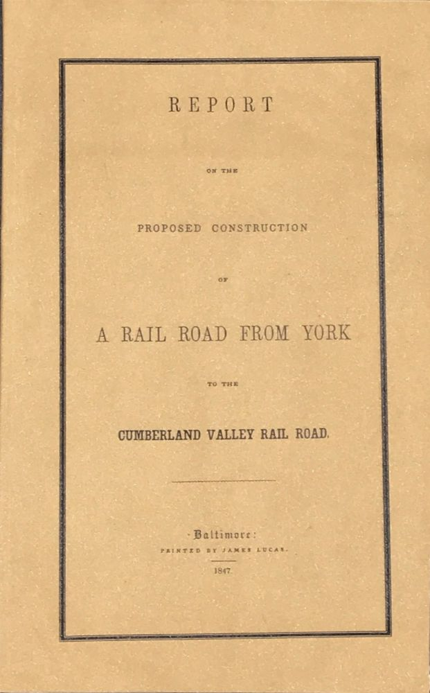 Report of the Proposed Construction of a Rail Road from York to the Cumberland Valley Rail Road