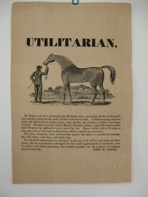 "UTILITARIAN, / [large cut, 5 x 8 1/2 inches, of a beautiful stallion being held by a groom with three horses and farm buildings amidst rolling hills and a stand of trees in the background] / By Eclipse, out of a thorough-bred Roebuck mare, possessing all the useful quali- / ties, and fine action for the road … / [followed by 11 lines of text describing the horse and setting out terms for him to stand at stud]. Signed in type at the end ""John H. Cocke."""