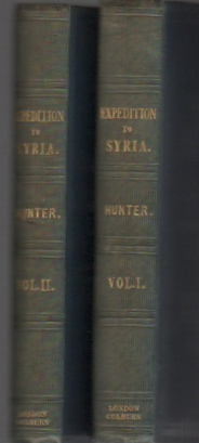NARRATIVE OF THE LATE EXPEDITION TO SYRIA, UNDER THE COMMAND OF ADMIRAL THE HON. SIR ROBERT STOPFORD, ..... Comprising an account of the Capture of Gebail, Tripoli, and Tyre; Storming of Sidon; Battle of Calat-Meidan; Bombardment and Capture of St. Jean D'Acre, W. P. Hunter.