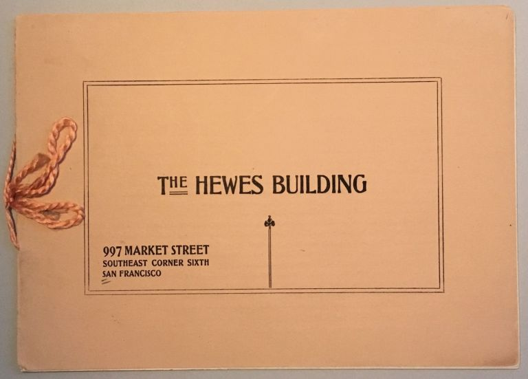 THE HEWES BUILDING. 907 MARKET STREET, SOUTHEAST CORNER SIXTH, SAN FRANCISCO. (cover title)