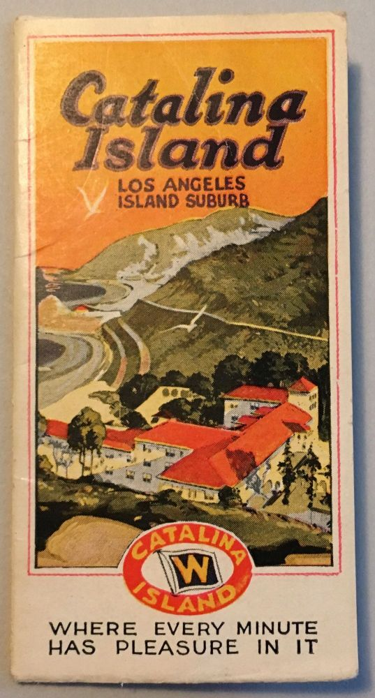 CATALINA ISLAND, LOS ANGELES SUBURB: WHERE EVERY MINUTE HAS PLEASURE IN IT [cover title].