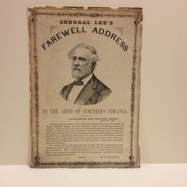 GENERAL LEE'S / FAREWELL ADDRESS / TO THE ARMY OF NORTHERN VIRGINA. / HEADQUARTERS ARMY NORTHERN VIRGINIA / APRIL 10th, 1865. [followed by two short paragraphs of text]. Broadside.