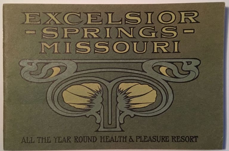 EXCELSIOR SPRINGS, MISSOURI: ALL THE YEAR ROUND HEALTH & PLEASURE RESORT [cover title]. W. E. Holmes, comp.