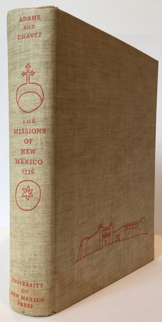 THE MISSIONS OF NEW MEXICO, 1776, A Description by Fray Francisco Atanasio Dominguez with other Contemporary Documents.; Translated and edited by Eleanor B. Adams and Angelico Chavez. Francisco Atanasio Dominguez.