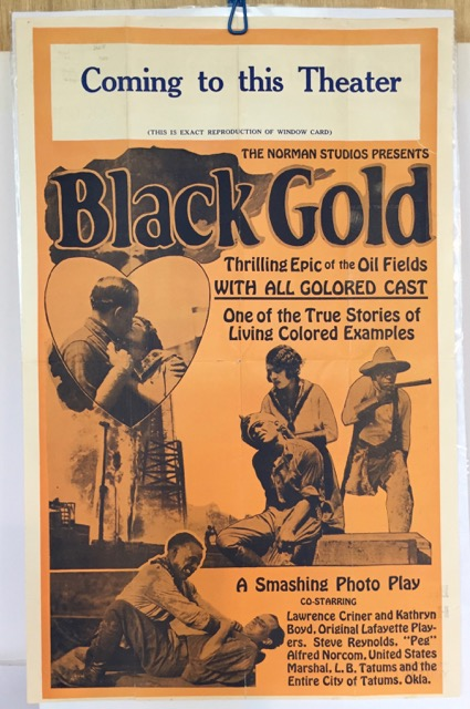 Norman Studios Presents Black Gold: Thrilling Epic of the Oil Fields, with All Colored Cast, One of the True Stories of Living Colored Examples [cover title]. A smashing Photo Play co-starring Lawrence Criner and Kathryn Boyd, Original Lafayette Players … and the Entire City of Tatums, Okla.