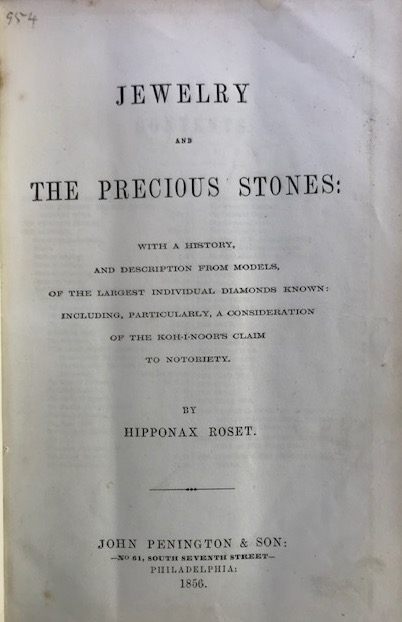 JEWELRY AND THE PRECIOUS STONES: with a History, and Description from Models, of the Largest Individual Diamonds Known: Including, Particularly, a Consideration of the Koh-I-Noor's Claim to Notoriety. By Hipponix Roset [pseud.]. Joseph Paxon.