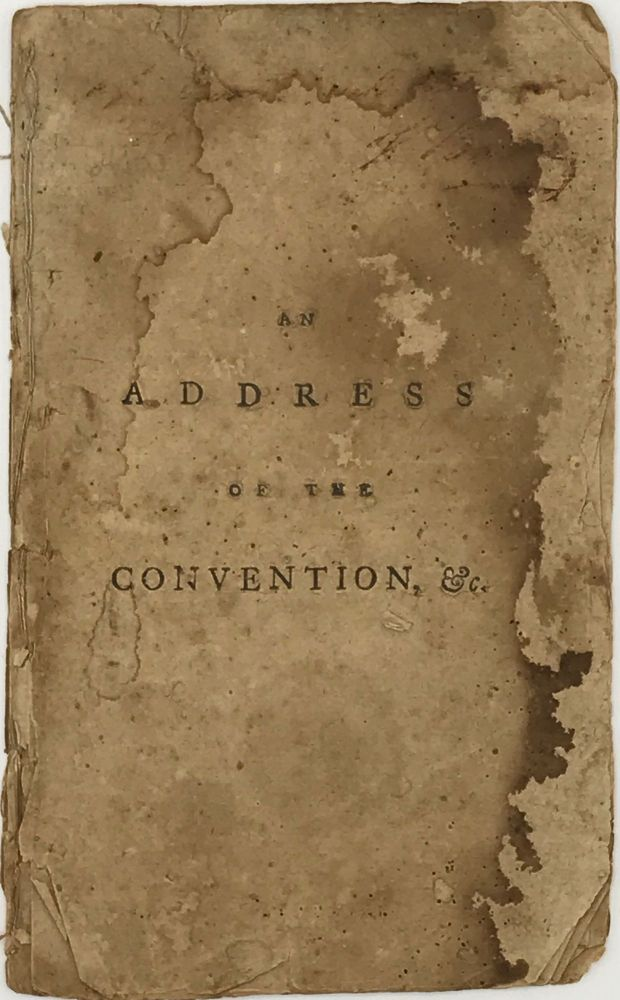 AN ADDRESS OF THE CONVENTION, FOR FRAMING A NEW CONSTITUTION OF GOVERNMENT, FOR THE STATE OF MASSACHUSETTS-BAY, TO THEIR CONSTITUENTS. John Adams.