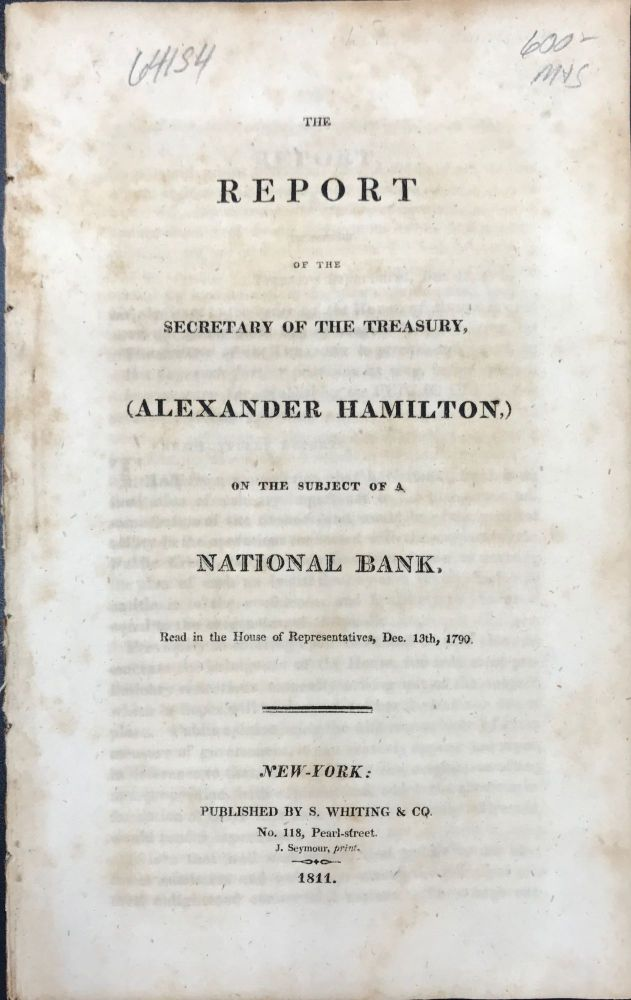 REPORT OF THE SECRETARY OF THE TREASURY, ALEXANDER HAMILTON, on the subject of a national bank: read in the House of Representatives Dec. 13th, 1790. Alexander Hamilton.