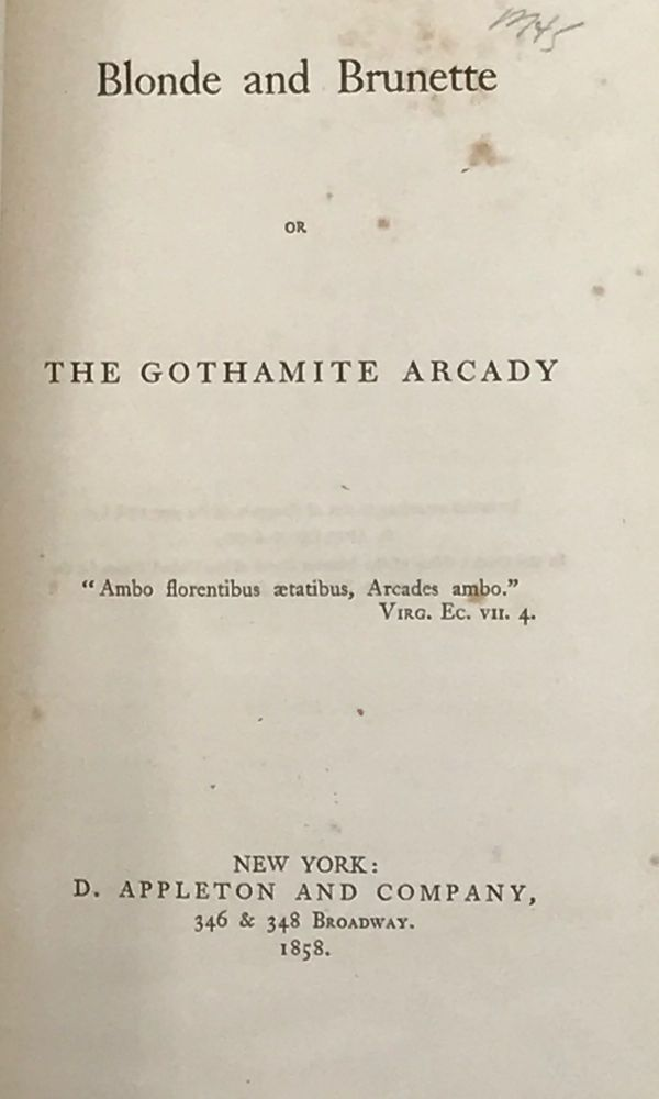 BLONDE AND BRUNETTE: or the Gothamite Arcady. Jedediah Vincent Huntington.