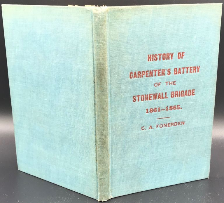 A BRIEF HISTORY OF THE MILITARY CAREER OF CARPENTER'S BATTERY from its Organization as a Rifle Company Under the Name of the Alleghany Roughs to the Ending of the War Between the States. Civil War, Clarence Albert Fonerden.