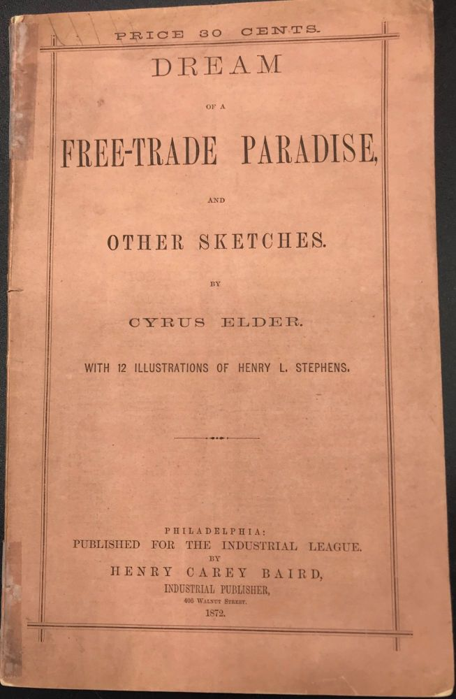 DREAM OF A FREE-TRADE PARADISE, AND OTHER SKETCHES. With 12 Illustrations of Henry L. Stephens. Cyrus Elder.
