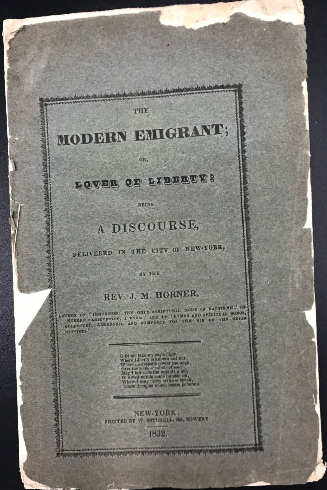 THE MODERN EMIGRANT; or, Love of Liberty: Being a Discourse, Delivered in the City of New-York. Rev. J. M. Horner.