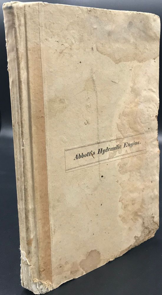 EXPOSITION OF THE PRINCIPLES OF ABBOTT'S HYDRAULIC ENGINE, with tables and engravings, together with an illustration of the power of wheels, heretofore used. John Abbott.
