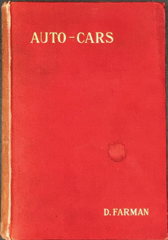AUTO-CARS. CARS, TRAMCARS, AND SMALL CARS.; Translated from the French by Lucien Serrallier. With preface by Baron De Zuylen De Nyevelt. D. Farman.