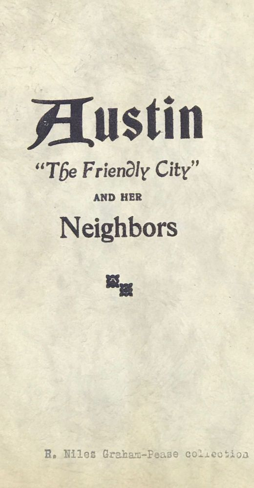 "AUSTIN ""THE FRIENDLY CITY"" AND HER NEIGHBORS. [cover title]. Austin Chamber of Commerce, comp."
