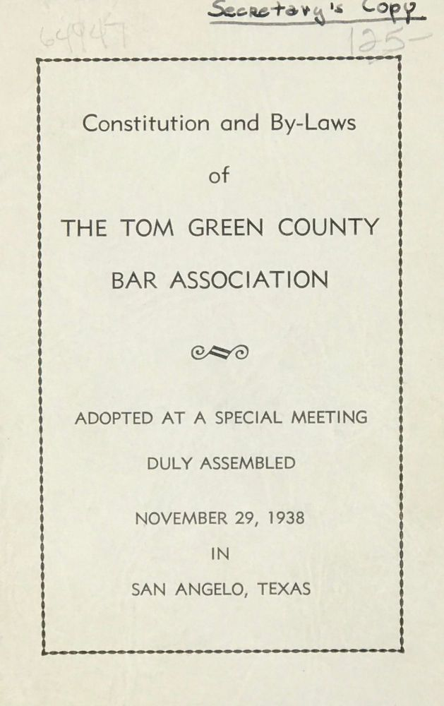 CONSTITUTION AND BY-LAWS OF THE TOM GREEN COUNTY BAR ASSOCIATION. Adopted at a Special Meeting Duly Assembled November 29, 1938 in San Angelo, Texas.