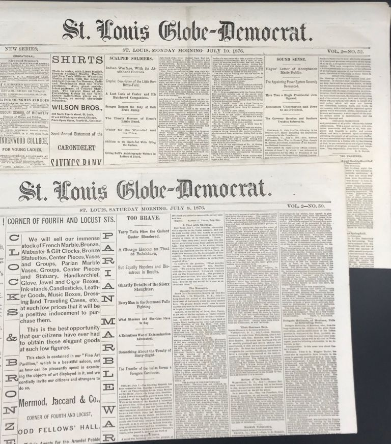 ST. LOUIS GLOBE-DEMOCRAT REPORTS ON THE ANNIHILATION OF GENERAL GEORGE ARMSTRONG CUSTER AND HIS COMMAND, IN A GROUP OF FOUR ISSUES OF THE PAPER, JULY 6, 7, 8, & 10, 1876. Custer.