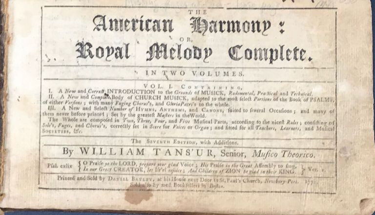 THE AMERICAN HARMONY: OR, ROYAL MELODY COMPLETE. Bound with: THE AMERICAN HARMONY, OR, UNIVERSAL PSALMODIST, by A. Williams, Teacher of Psalmody, in London. William Tans'ur, Musico Theorico.