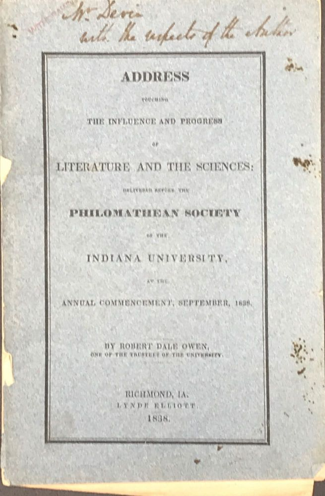 ADDRESS TOUCHING THE INFLUENCE AND PROGRESS OF LITERATURE AND THE SCIENCES: Delivered Before the Philomathean Society of Indiana University, at the Annual Commencement, September, 1838. Robert Dale Owen.