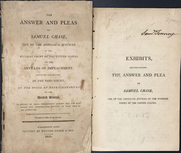THE ANSWER AND PLEAS OF SAMUEL CHASE, one of the associate justices of the Supreme Court of the United States, to the articles of impeachment, exhibited against him in the Senate, by the House of Representatives of the United States, in support of their impeachment against him, for high crimes and misdemeanors, supposed to have been by him committed. Printed by order of the Senate. Samuel Chase.