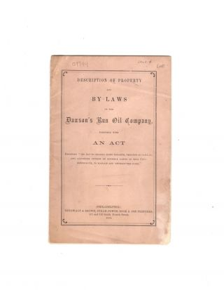 "DESCRIPTION OF PROPERTY AND BY-LAWS OF THE DAWSON'S RUN OIL COMPANY, together with an act entitled ""An act to enable joint tenants, tenants in common, and adjoining owners of mineral lands in this Commonwealth, to manage and develop the same."