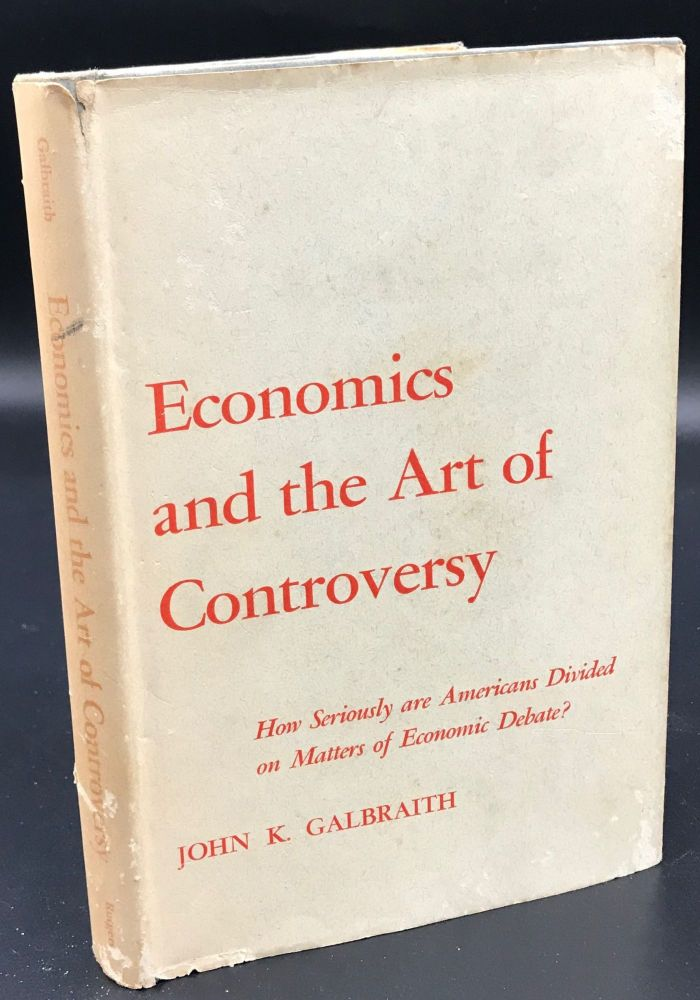 ECONOMICS AND THE ART OF CONTROVERSY. How Seriously are Americans Divided on Matters of Economic Debate? John K. Galbraith.