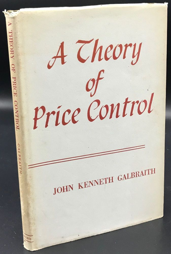 A THEORY OF PRICE CONTROL. John Kenneth Galbraith.