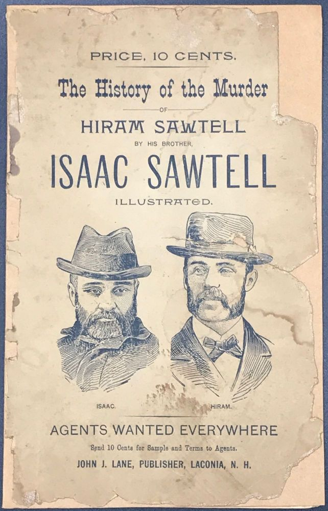 THE HISTORY OF THE MURDER OF HIRAM SAWTELL BY HIS BROTHER ISAAC SAWTELL. Illustrated. [Cover title]. Isaac Sawtell.