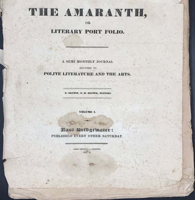 THE AMARANTH, or Literary Port Folio. A Semi Monthly Journal Devoted to Polite Literature and the Arts. Volume 1, No.1-24. July 14, 1832 - June 1, 1833. B. Brown, G H.