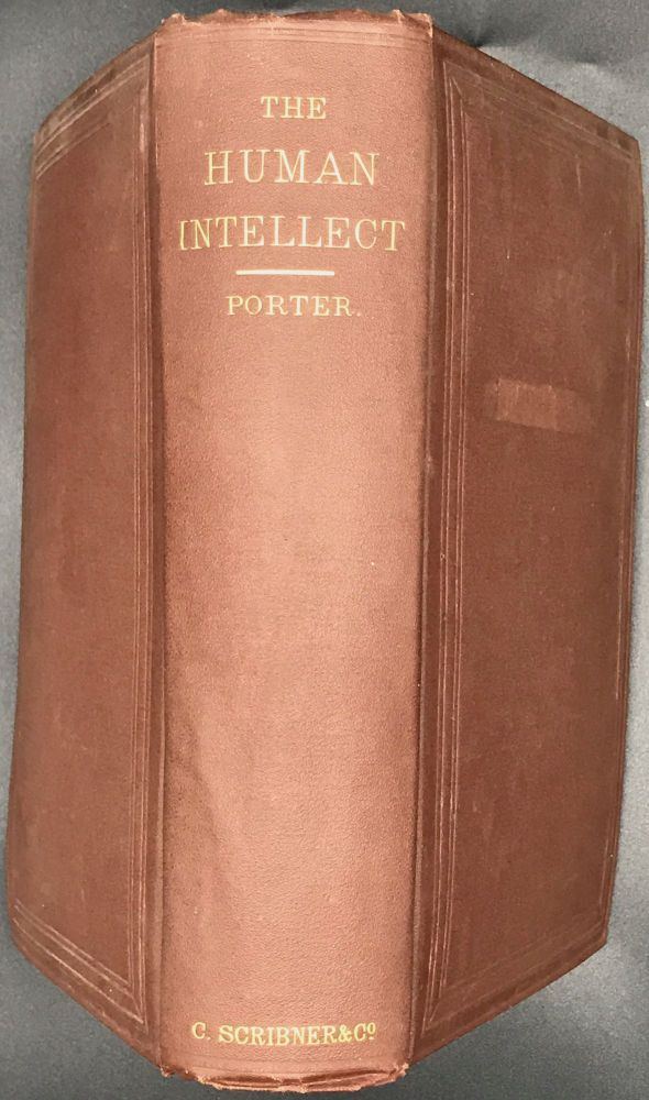 THE HUMAN INTELLECT: with an Introduction Upon Psychology and the Soul. Noah Porter.