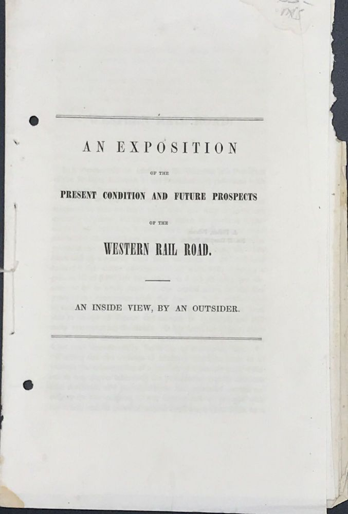 AN EXPOSITION OF THE PRESENT CONDITION AND FUTURE PROSPECTS OF THE WESTERN RAIL ROAD. An Inside View, by an Outsider.
