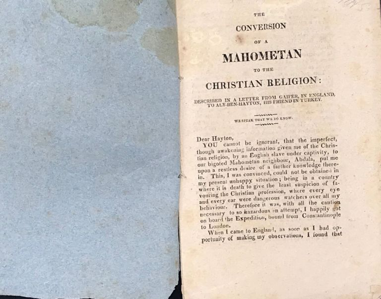 THE CONVERSION OF A MAHOMETAN TO THE CHRISTIAN RELIGION: Described in a letter from Gaifer, in England to Aly-Ben-Hayton, His Friend in Turkey. GAIFER, Pseud.