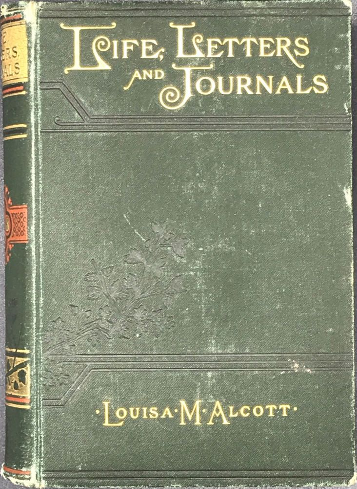 LOUISA MAY ALCOTT HER LIFE, LETTERS, AND JOURNALS. edited by Ednah D. Cheney. Louisa May ALCOTT.