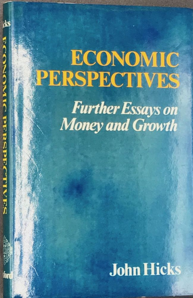 ECONOMIC PERSPECTIVES. Further Essays on Money and Growth. John HICKS.