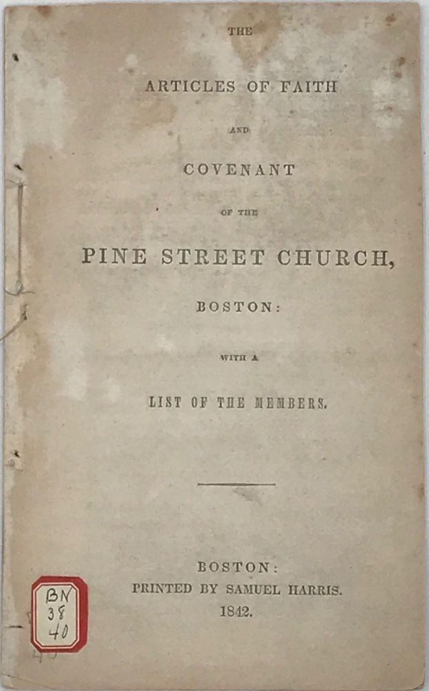 THE ARTICLES OF FAITH AND COVENANT OF THE PINE STREET CHURCH, BOSTON; with a List of the Members